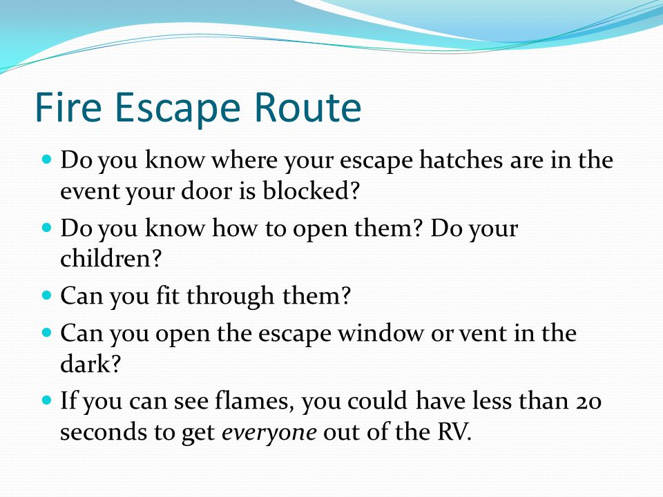Fire Escape Route Do you know where your escape hatches are in the event your door is blocked Do you know how to open them Do your children