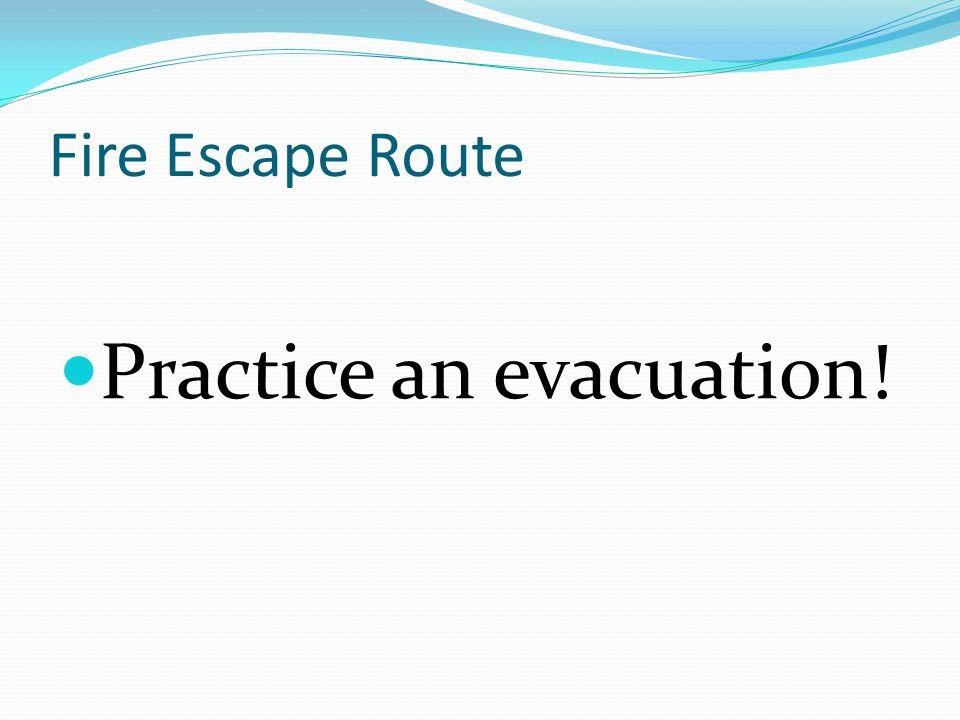 Practice an evacuation!