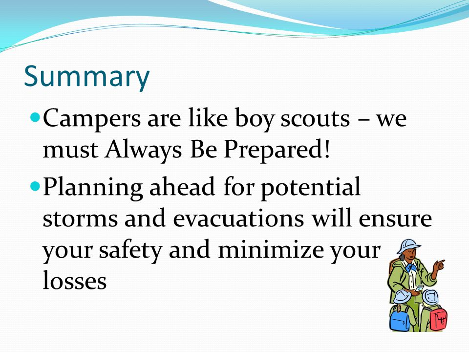 Summary Campers are like boy scouts – we must Always Be Prepared!