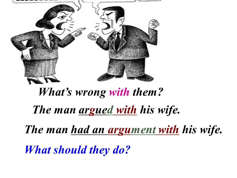 What's wrong with them. The man argued with his wife.