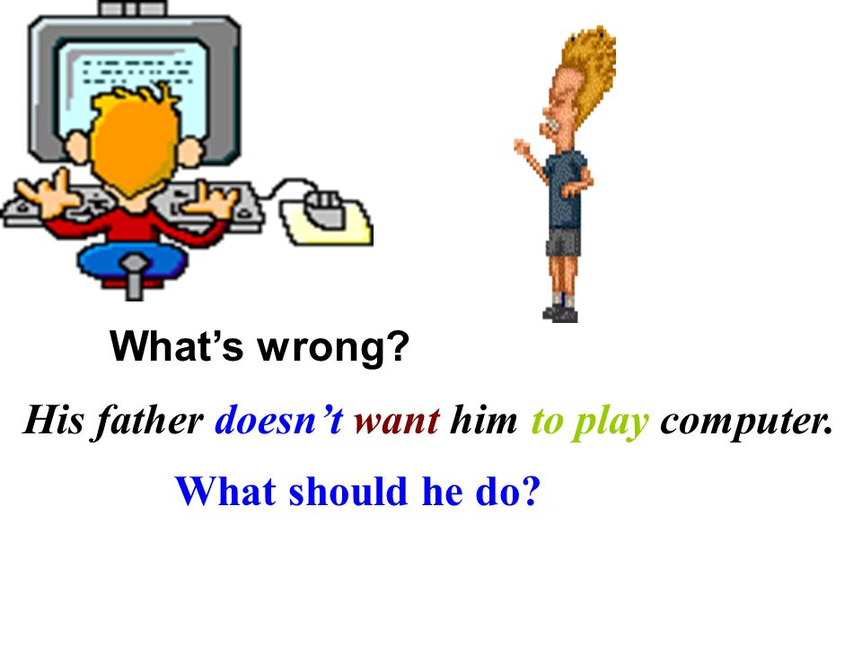 His father doesn't want him to play computer.