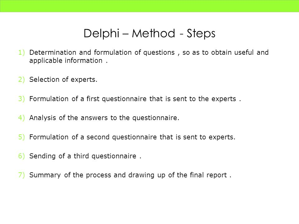 Delphi – Method - Steps Determination and formulation of questions , so as to obtain useful and applicable information .
