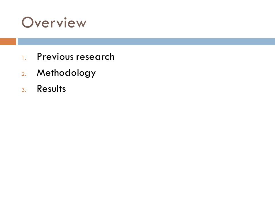Overview Previous research Methodology Results