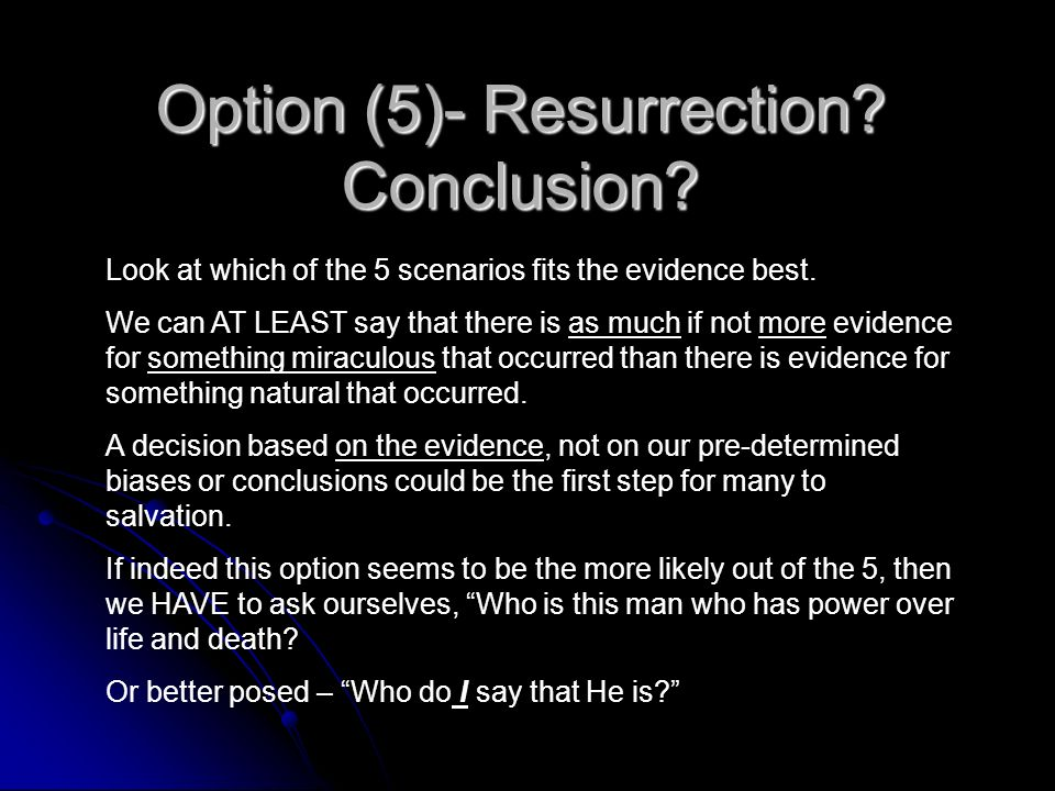 Option (5)- Resurrection Conclusion