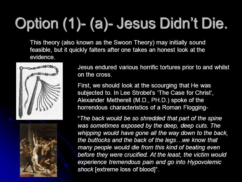 Option (1)- (a)- Jesus Didn't Die.
