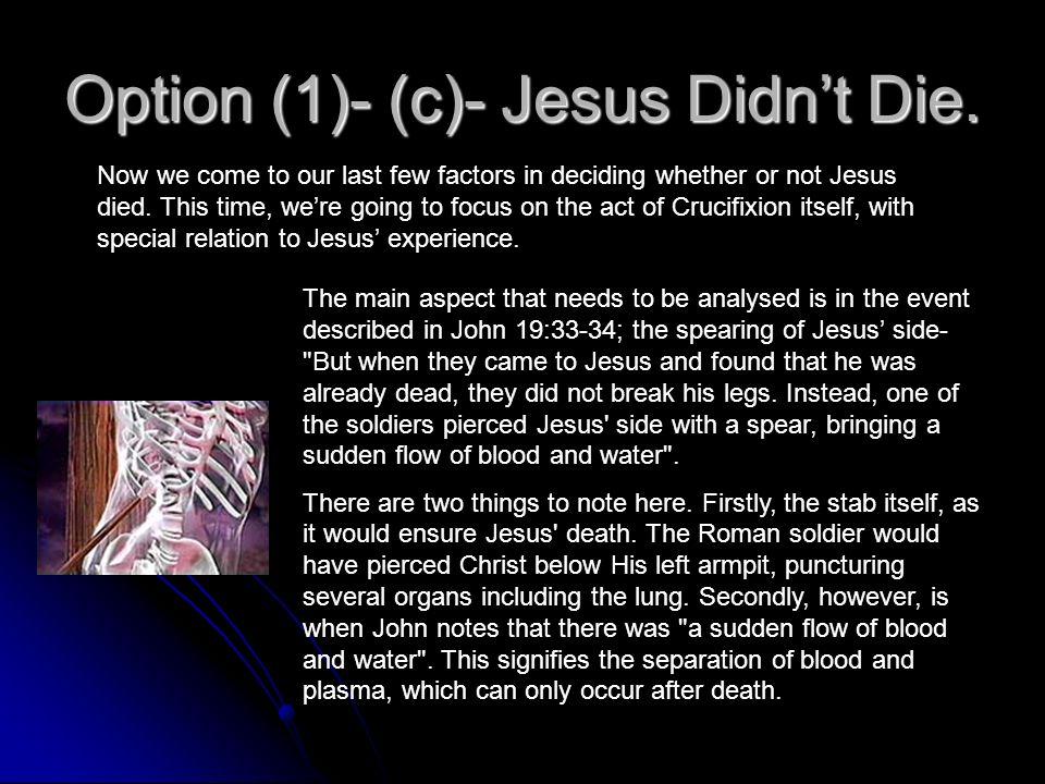Option (1)- (c)- Jesus Didn't Die.