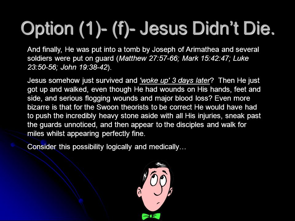 Option (1)- (f)- Jesus Didn't Die.