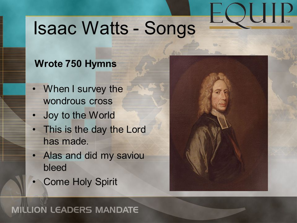 Isaac Watts - Songs Wrote 750 Hymns When I survey the wondrous cross
