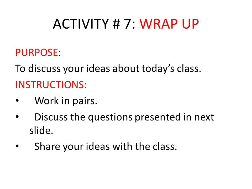 ACTIVITY # 7: WRAP UP PURPOSE:
