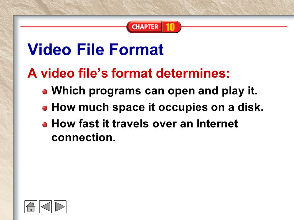 Video File Format A video file's format determines: