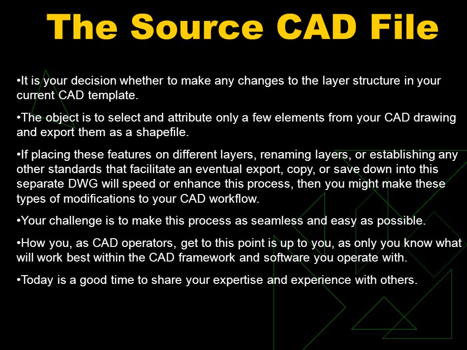 The Source CAD File It is your decision whether to make any changes to the layer structure in your current CAD template.