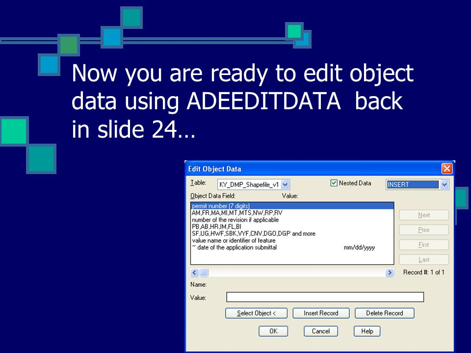 Now you are ready to edit object data using ADEEDITDATA back in slide 24…