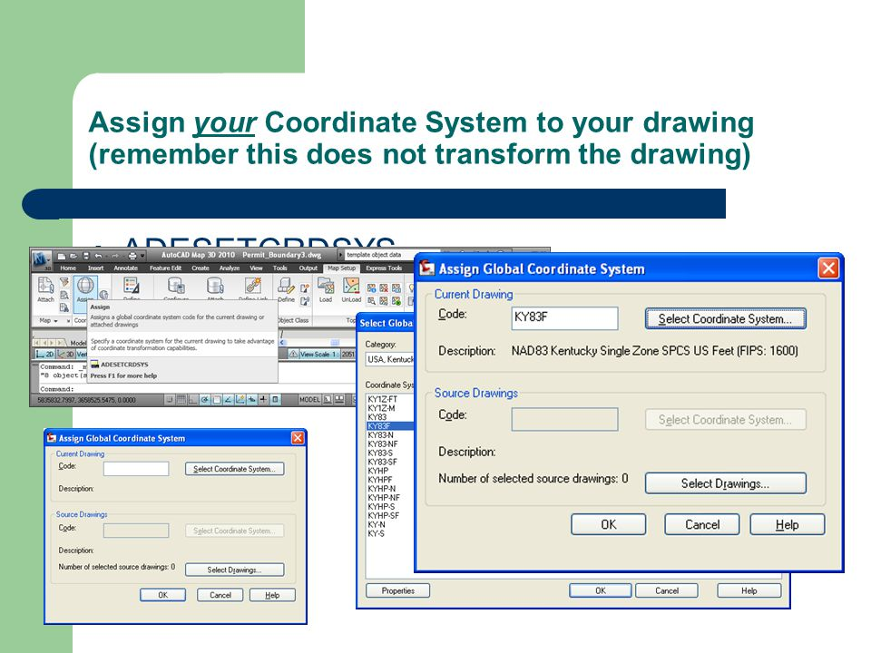 Assign your Coordinate System to your drawing (remember this does not transform the drawing)