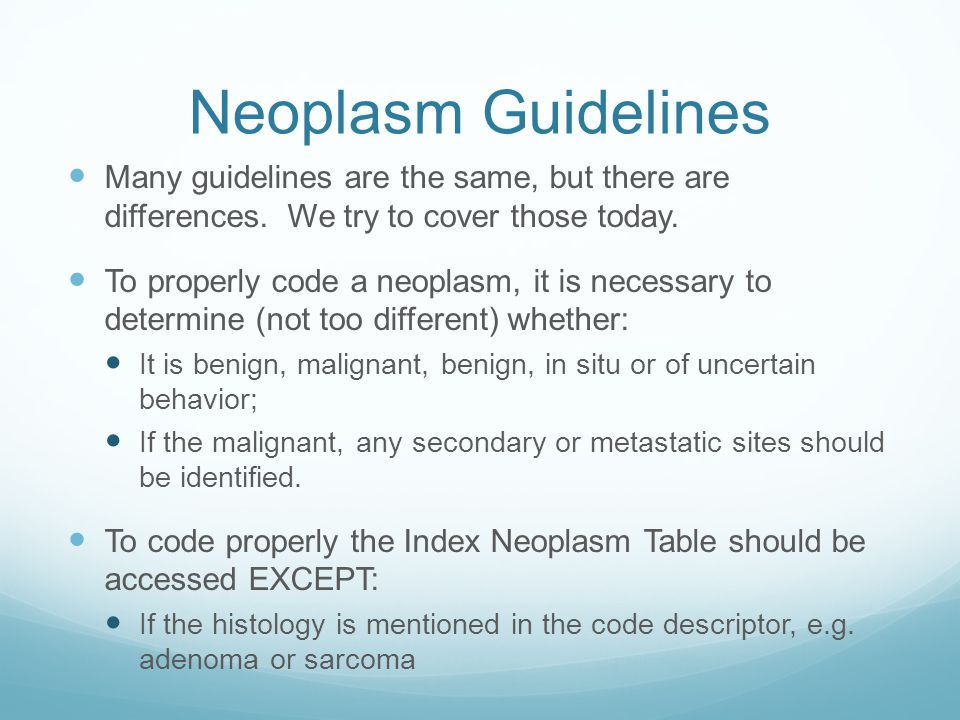 Neoplasm Guidelines Many guidelines are the same, but there are differences. We try to cover those today.
