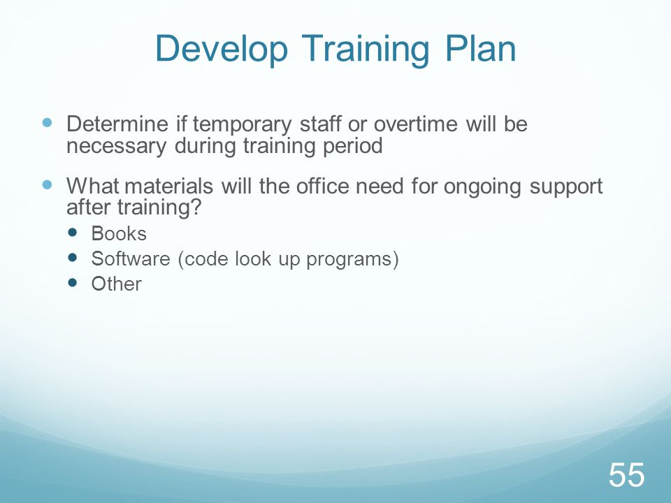 Develop Training Plan Determine if temporary staff or overtime will be necessary during training period.
