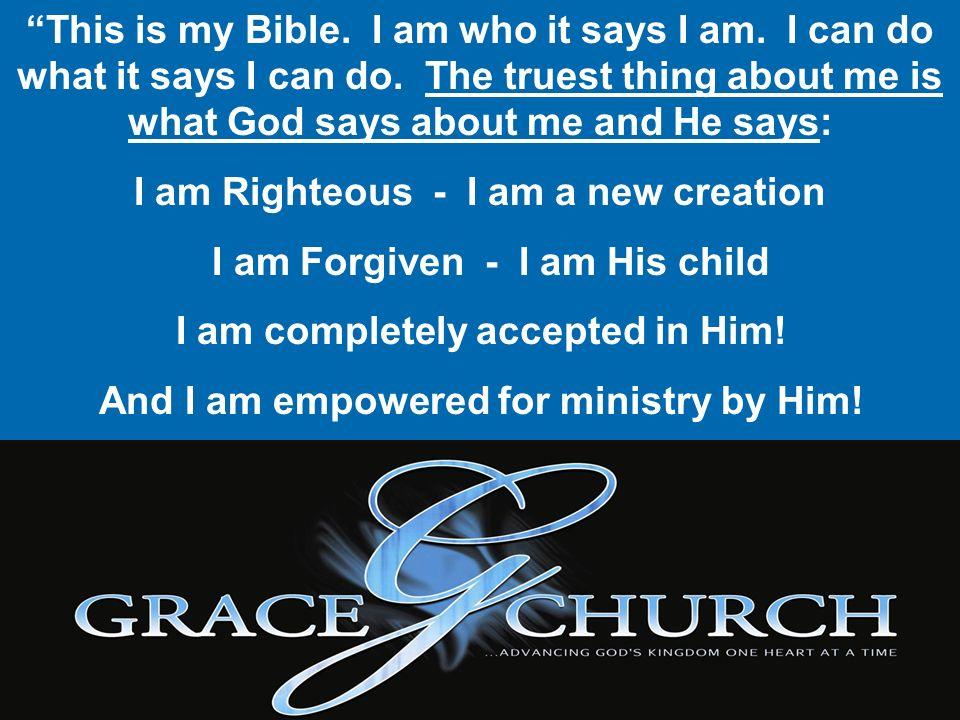 I am Righteous - I am a new creation I am Forgiven - I am His child