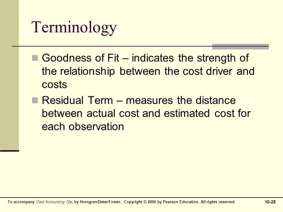 Terminology Goodness of Fit – indicates the strength of the relationship between the cost driver and costs.