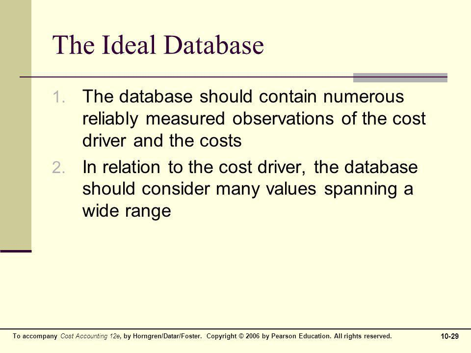 The Ideal Database The database should contain numerous reliably measured observations of the cost driver and the costs.