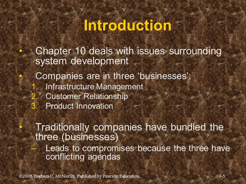 Introduction Chapter 10 deals with issues surrounding system development. Companies are in three 'businesses':