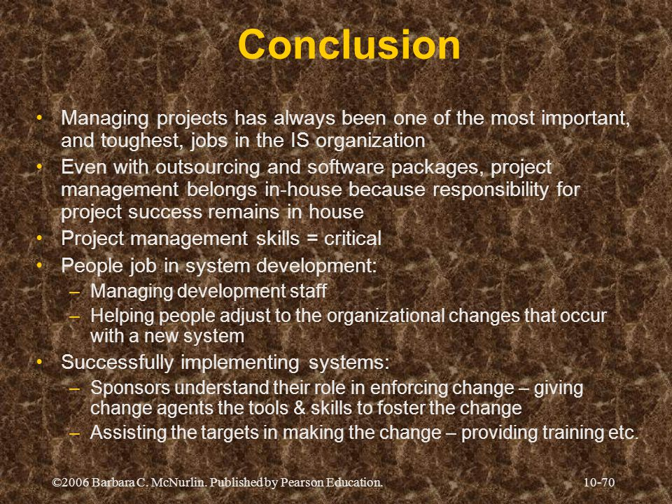 Conclusion Managing projects has always been one of the most important, and toughest, jobs in the IS organization.