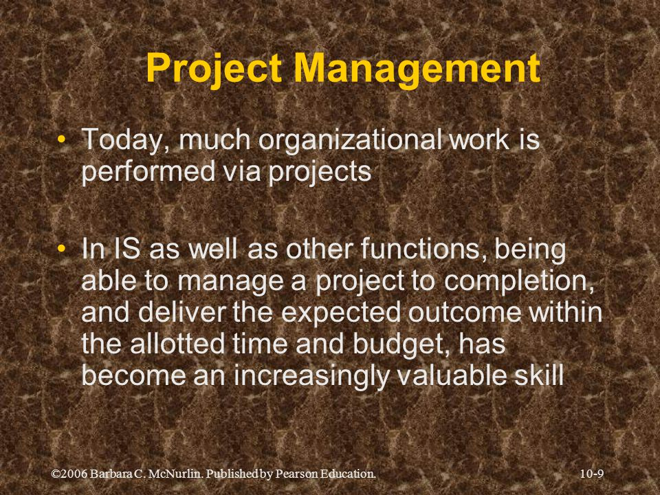 Project Management Today, much organizational work is performed via projects.