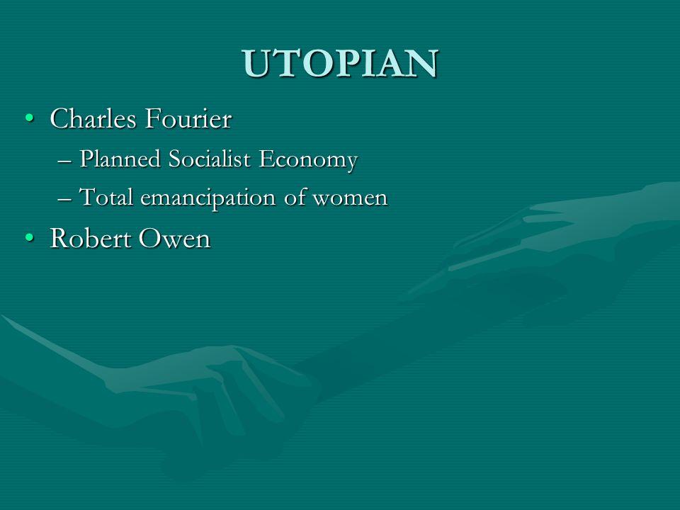 UTOPIAN Charles Fourier Robert Owen Planned Socialist Economy
