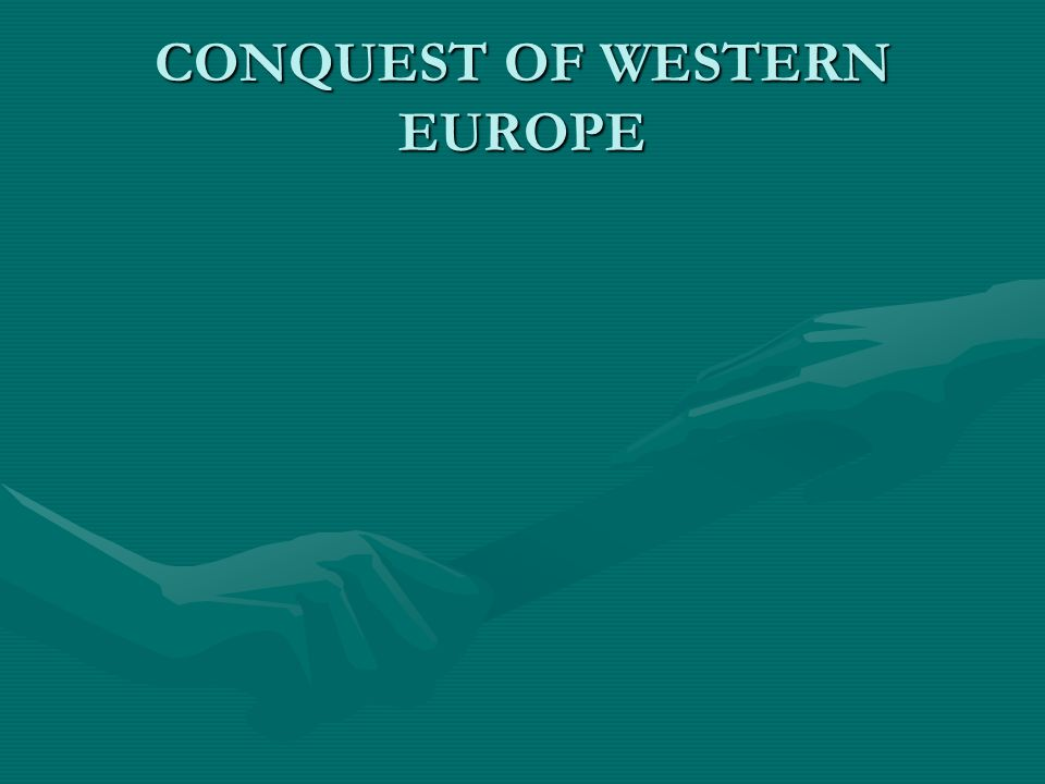 CONQUEST OF WESTERN EUROPE
