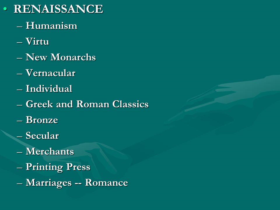 RENAISSANCE Humanism Virtu New Monarchs Vernacular Individual