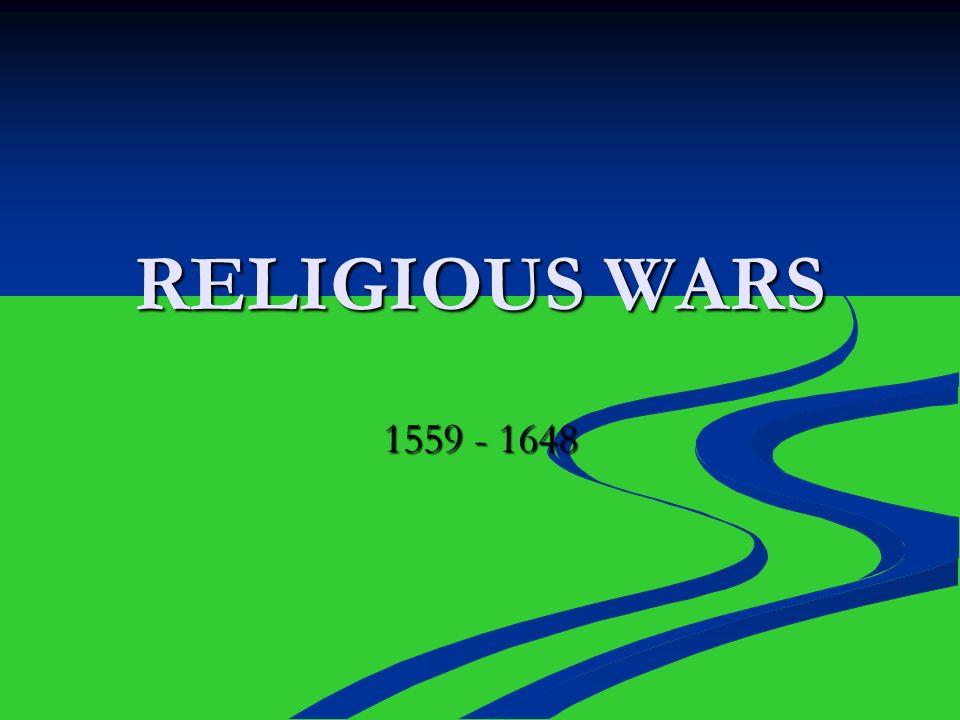 RELIGIOUS WARS 1559 - 1648