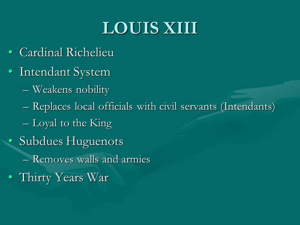LOUIS XIII Cardinal Richelieu Intendant System Subdues Huguenots