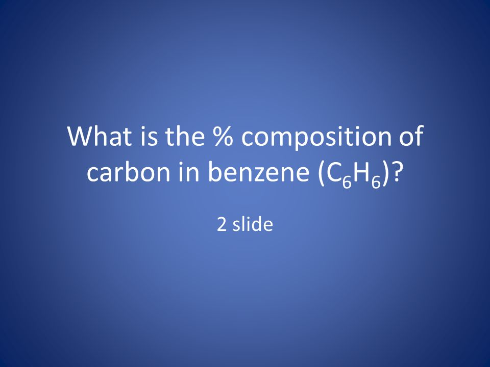What is the % composition of carbon in benzene (C6H6)