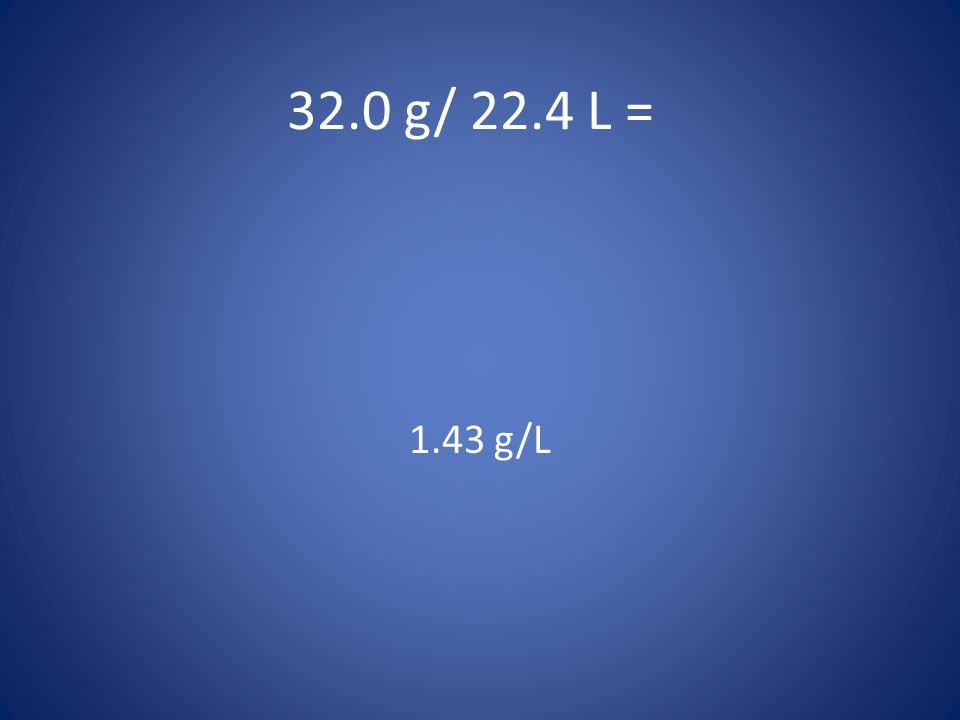 32.0 g/ 22.4 L = 1.43 g/L