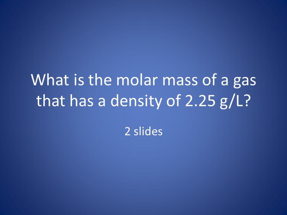 What is the molar mass of a gas that has a density of 2.25 g/L
