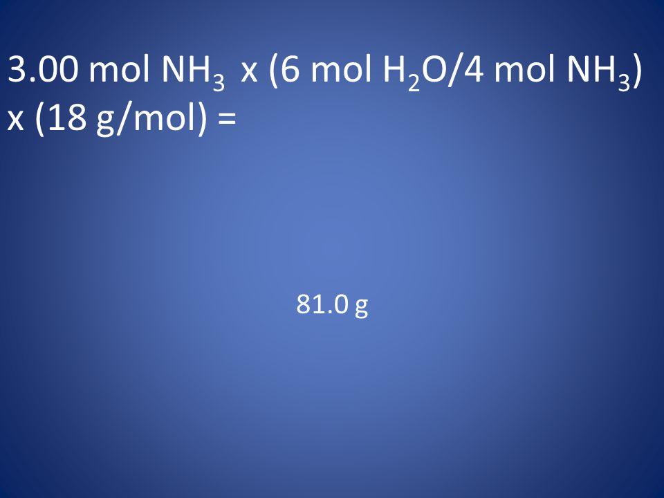 3.00 mol NH3 x (6 mol H2O/4 mol NH3) x (18 g/mol) =