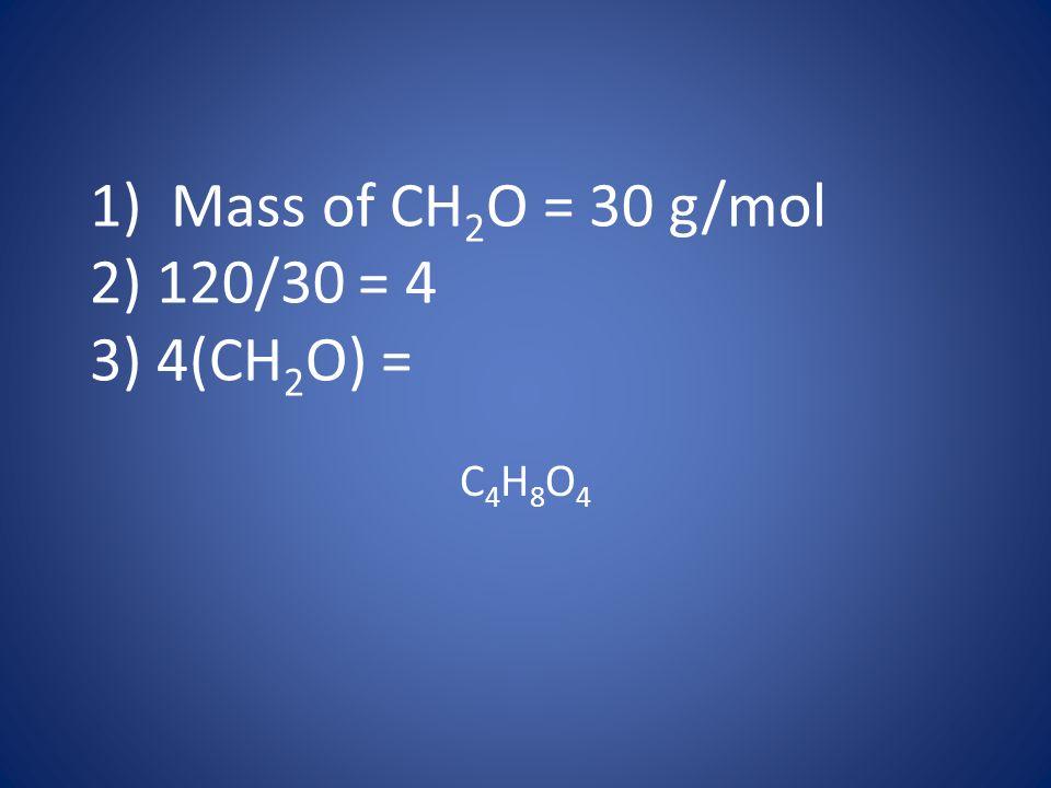 1) Mass of CH2O = 30 g/mol 2) 120/30 = 4 3) 4(CH2O) =