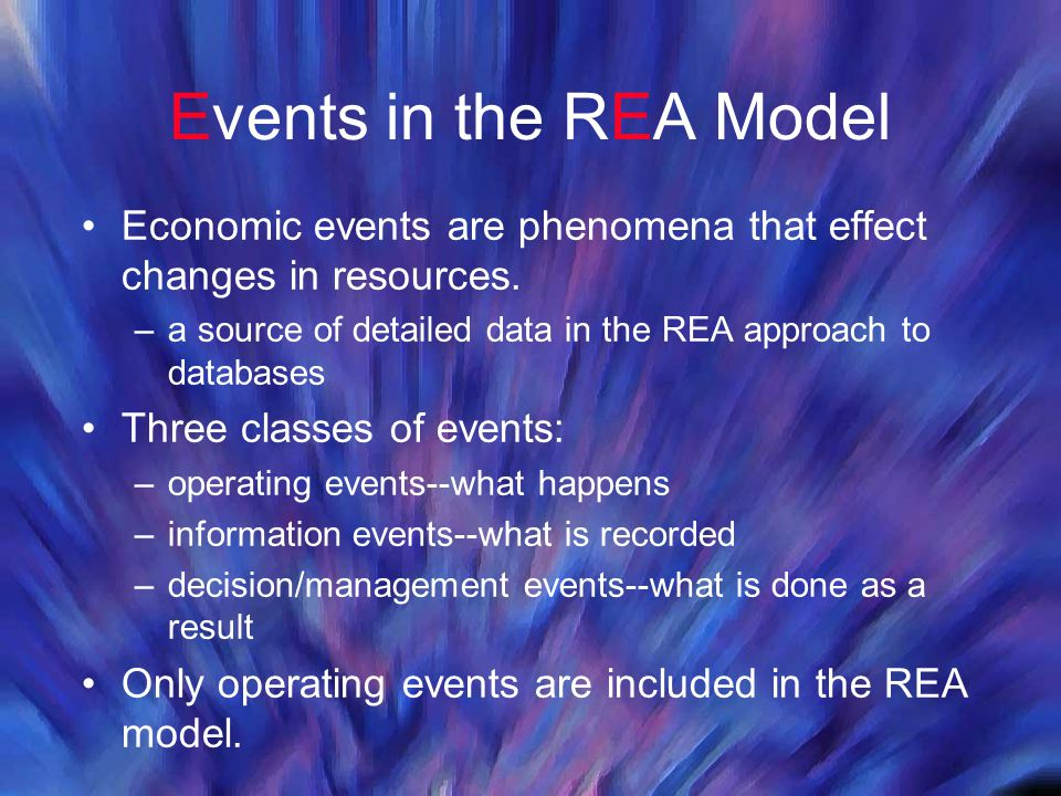 Events in the REA Model Economic events are phenomena that effect changes in resources. a source of detailed data in the REA approach to databases.