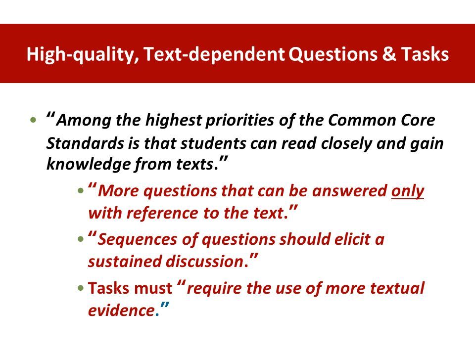 High-quality, Text-dependent Questions & Tasks