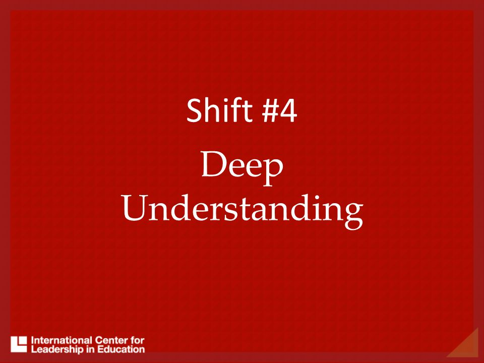 Shift #4 Deep Understanding