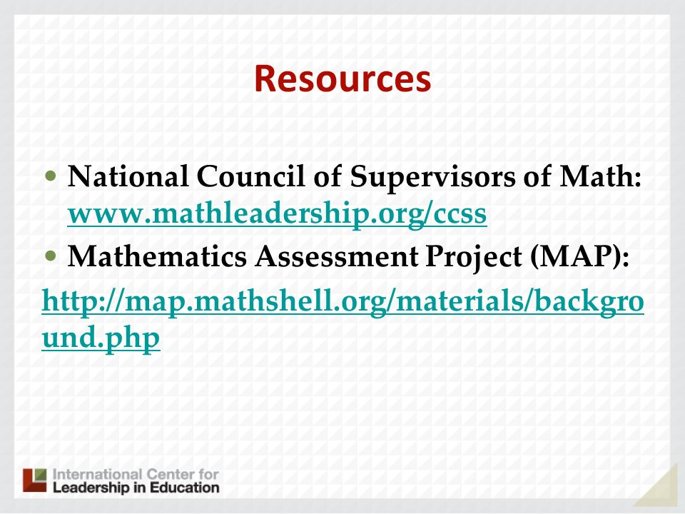 Resources National Council of Supervisors of Math: www.mathleadership.org/ccss. Mathematics Assessment Project (MAP):