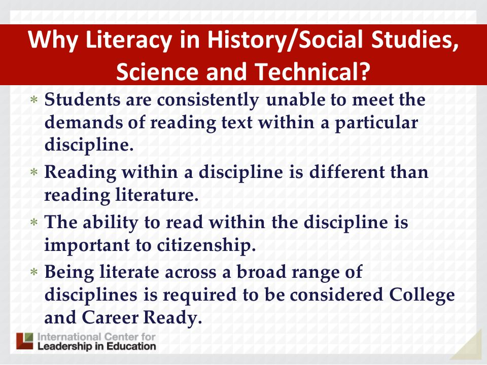 Why Literacy in History/Social Studies, Science and Technical