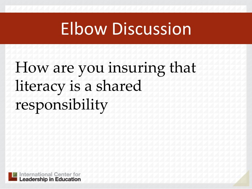 Elbow Discussion How are you insuring that literacy is a shared responsibility