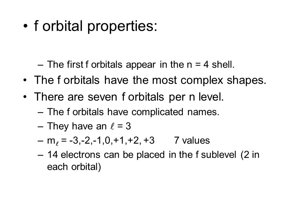 f orbital properties: The f orbitals have the most complex shapes.