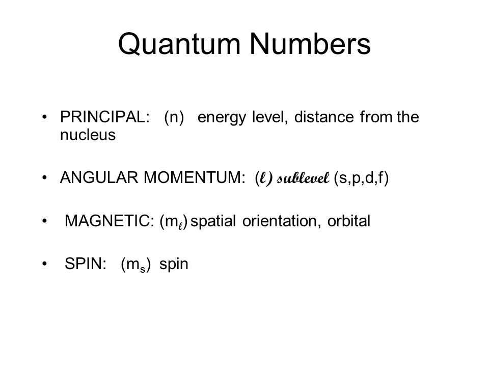 Quantum Numbers PRINCIPAL: (n) energy level, distance from the nucleus