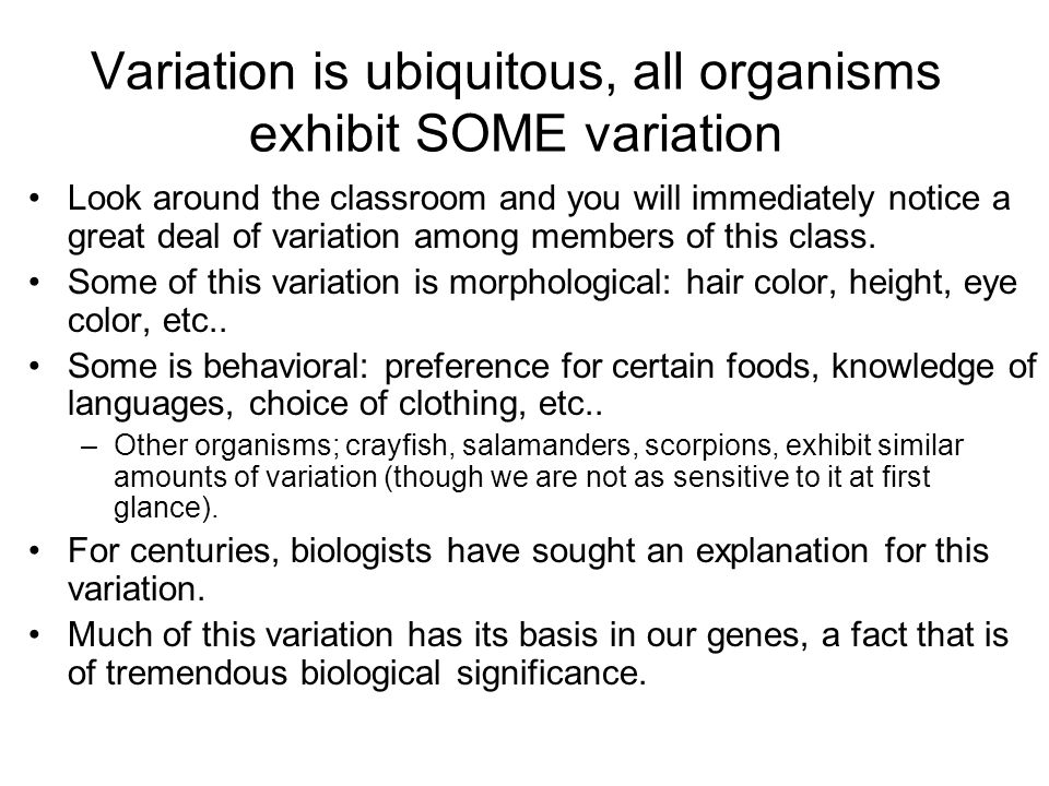 Variation is ubiquitous, all organisms exhibit SOME variation