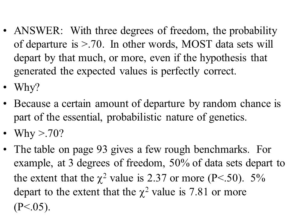 ANSWER: With three degrees of freedom, the probability of departure is >.70. In other words, MOST data sets will depart by that much, or more, even if the hypothesis that generated the expected values is perfectly correct.