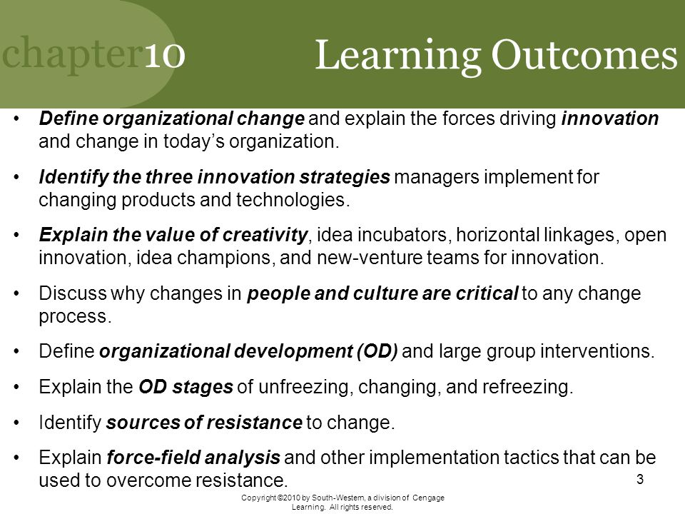 Learning Outcomes Define organizational change and explain the forces driving innovation and change in today's organization.