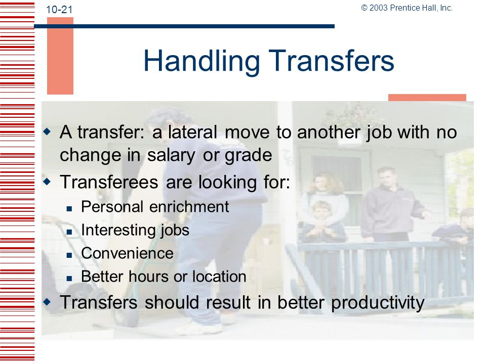 Handling Transfers A transfer: a lateral move to another job with no change in salary or grade. Transferees are looking for:
