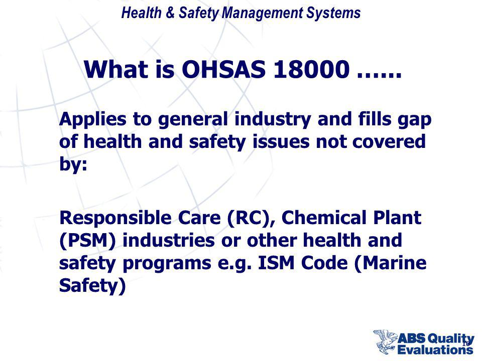 What is OHSAS 18000 …... Applies to general industry and fills gap of health and safety issues not covered by: