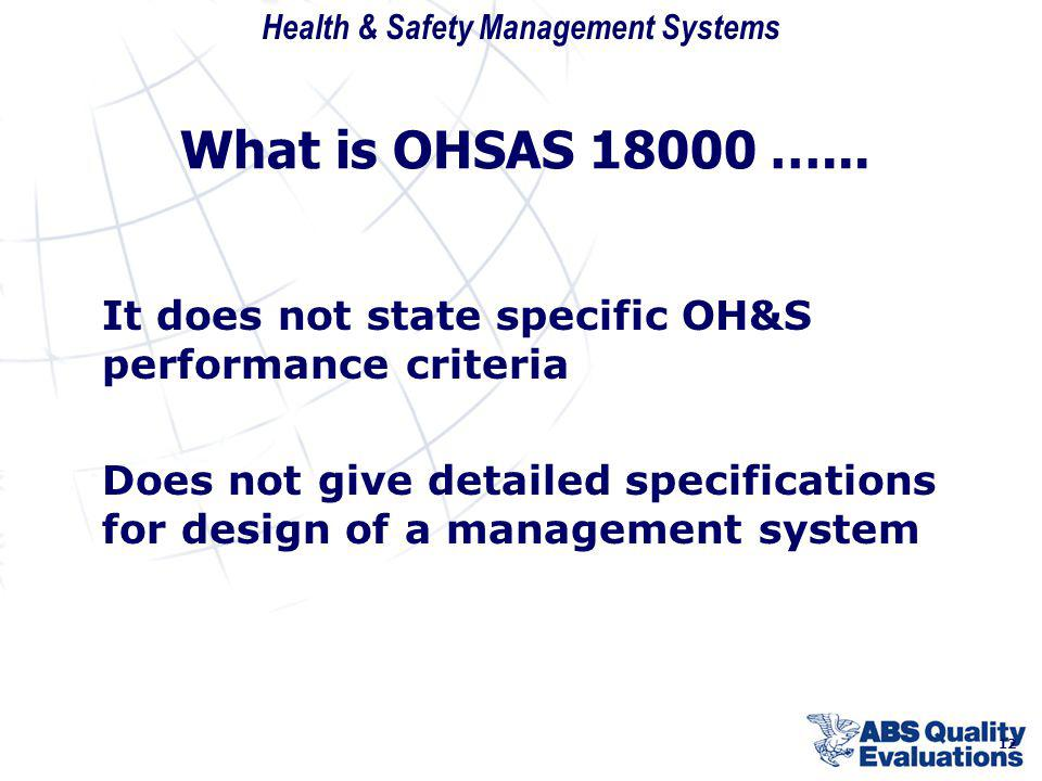 What is OHSAS 18000 …... It does not state specific OH&S performance criteria.