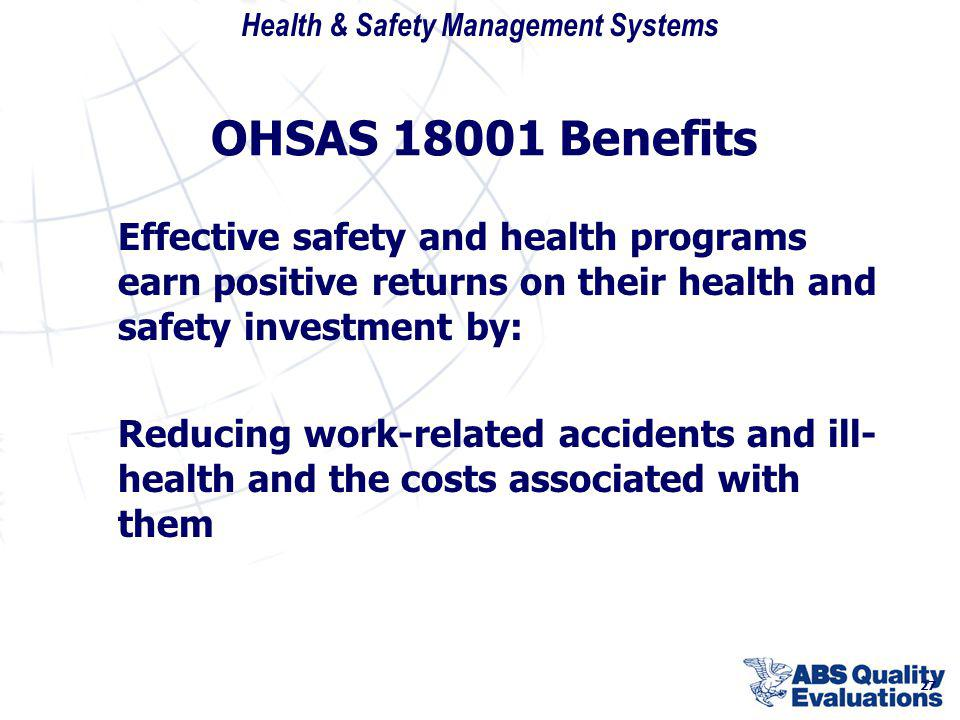 OHSAS 18001 Benefits Effective safety and health programs earn positive returns on their health and safety investment by: